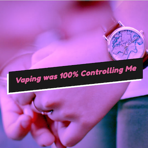 vaping was controlling me